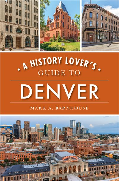 A History Lover's Guide to Denver