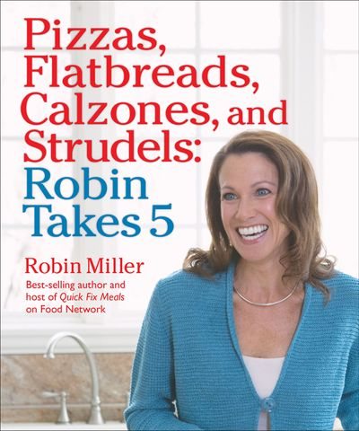 Pizzas, Flatbreads, Calzones, and Strudels: Robin Takes 5