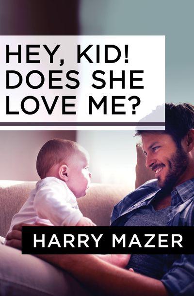 Hey, Kid! Does She Love Me?