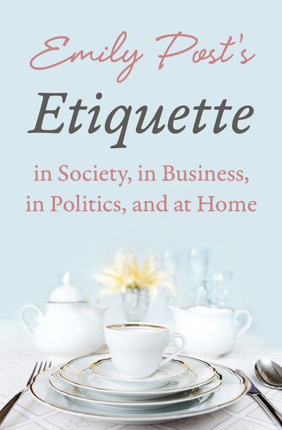 Buy Emily Post's Etiquette in Society, in Business, in Politics, and at Home at Amazon