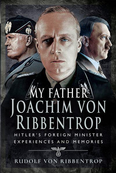 My Father Joachim von Ribbentrop