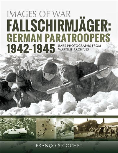 Fallschirmjäger: German Paratroopers, 1942–1945