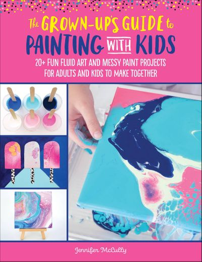 The Grown-Up's Guide to Painting with Kids