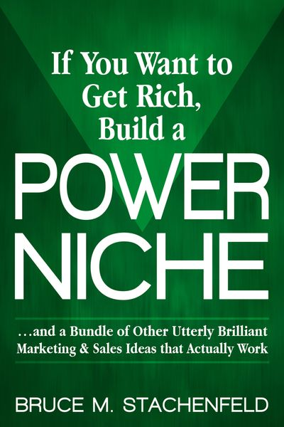 If You Want to Get Rich, Build a Power Niche