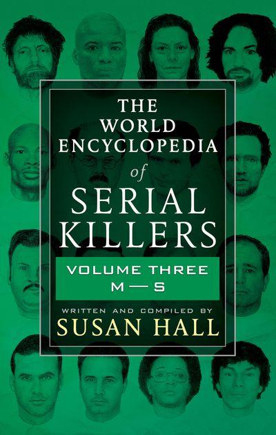 The World Encyclopedia of Serial Killers: Volume Three, M–S